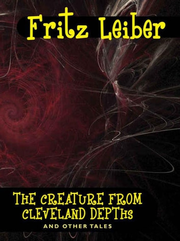 The Creature from Cleveland Depths and Other Tales ekitaplar by Fritz Leiber