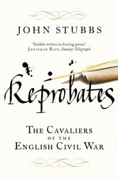 Reprobates - The Cavaliers of the English Civil War ebook by John Stubbs