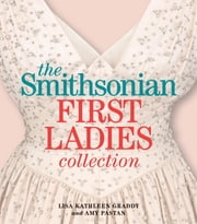 The Smithsonian First Ladies Collection ebook by Lisa Kathleen Graddy,Amy Pastan