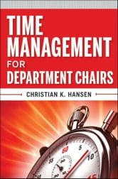 Time Management for Department Chairs ebook by Christian K. Hansen