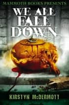 Mammoth Books presents We All Fall Down ebook by Kirstyn McDermott