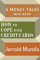 How to Cope with Credit Cards - A Money-Talks Mini-Book ebook by Jerrold Mundis