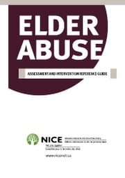 Elder Abuse - Assessment and Intervention Reference Guide ebook by National Initiative for the Care of the Elderly