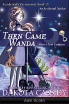 Then Came Wanda… ebook by Dakota Cassidy