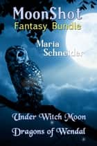 MoonShot Fantasy Bundle - Under Witch Moon #1 and Dragons of Wendal #1 ebook by Maria Schneider