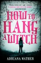 How to Hang a Witch eBook by Adriana Mather, Andrew Smith