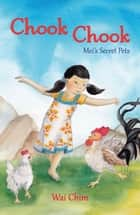 Chook Chook: Mei's Secret Pets ebook by Wai Chim