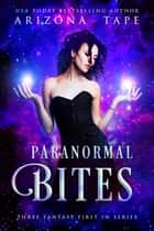 Paranormal Bites - Three Fantasy Lesfic First In Series ebook by Arizona Tape