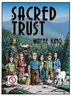 Sacred Trust - A High Voltage Fight to Stop a Private Power Line ebook by Wayne D. King