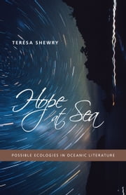 Hope at Sea - Possible Ecologies in Oceanic Literature ebook by Teresa Shewry