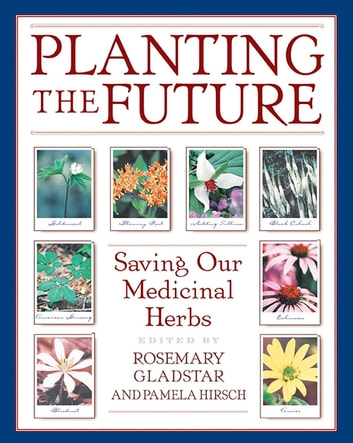 Planting the Future - Saving Our Medicinal Herbs ebook by