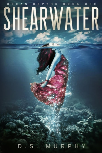 Shearwater: a YA mermaid romance ebook by D.S. Murphy