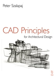 CAD Principles for Architectural Design ebook by Peter Szalapaj