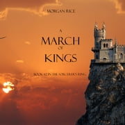 A March of Kings (Book #2 in the Sorcerer's Ring) audiobook by Morgan Rice