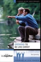 Growing to Be Like Christ - Six Sessions on Discipleship ebook by Rick Warren, Rick Warren