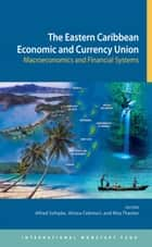 The Eastern Caribbean Economic and Currency Union: Macroeconomics and Financial Systems ebook by Alfred Mr. Schipke,Aliona Cebotari,Nita Mrs. Thacker