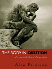 The Body in Question - A Socio-Cultural Approach ebook by Alan Petersen