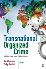 Transnational Organized Crime - An Overview from Six Continents ebook by Jay S. Albanese,Philip L. Reichel