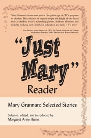"""Just Mary"" Reader - Mary Grannan Selected Stories ebook by Mary Grannan,Margaret Anne Hume"