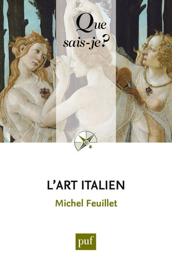 L'art italien - « Que sais-je ? » n° 3852 ebook by Michel Feuillet