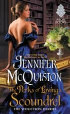 The Perks of Loving a Scoundrel - The Seduction Diaries ebook by Jennifer McQuiston