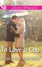 To Love a Cop (Mills & Boon Superromance) ebook by Janice Kay Johnson