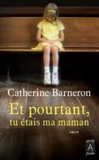 Et pourtant, tu étais ma maman eBook by Catherine Barneron