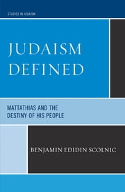 Judaism Defined - Mattathias and the Destiny of His People ebook by Benjamin Edidin Scolnic