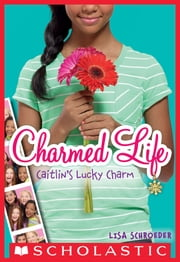 Charmed Life #1: Caitlin's Lucky Charm ebook by Lisa Schroeder
