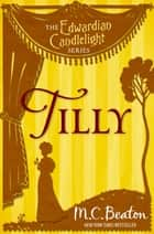 Tilly - Edwardian Candlelight 4 ebook by M.C. Beaton