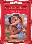 The Playboy Meets His Match (Mills & Boon Desire) (Texas Cattleman's Club: The Last, Book 4) ebook by Sara Orwig