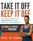 Take It Off, Keep It Off ebook by Paul James
