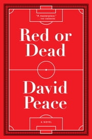 Red or Dead - A Novel ebook by David Peace