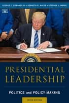 Presidential Leadership - Politics and Policy Making ebook by George C. Edwards III, Kenneth R. Mayer, Stephen J. Wayne