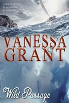 Wild Passage - West Coast USA Romances, #1 ebook by Vanessa Grant