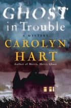 Ghost in Trouble - A Mystery ebook by Carolyn Hart