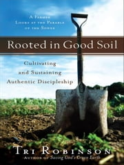 Rooted in Good Soil (Shapevine) - Cultivating and Sustaining Authentic Discipleship ebook by Tri Robinson