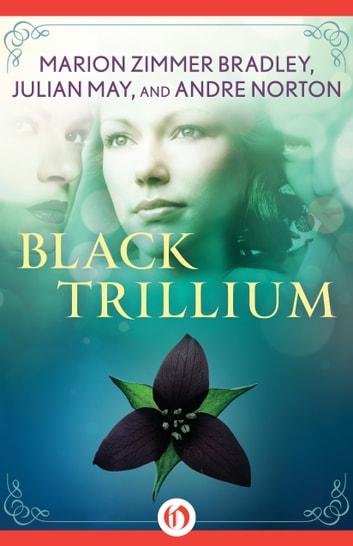 Black Trillium ebook by Marion Zimmer Bradley,Julian May,Andre Norton