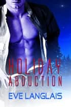 Holiday Abduction ebook by Eve Langlais