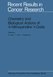 Chemistry and Biological Actions of 4-Nitroquinoline 1-Oxide ebook by H. Endo,T. Ono,T. Sugimura