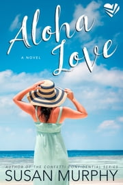 Aloha Love - A Novel ebook by Susan Murphy