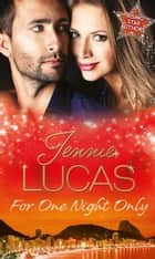 For One Night Only: Reckless Night in Rio / To Love, Honour and Betray / A Night of Living Dangerously (Mills & Boon M&B) ebook by Jennie Lucas