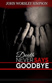 Death Never Says Goodbye ebook by John Worsley Simpson
