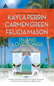 Island Love Songs - Seven Nights in Paradise\The Wedding Dance\Orchids and Bliss ebook by Kayla Perrin,Carmen Green,Felicia Mason