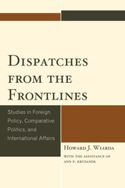 Dispatches from the Frontlines - Studies in Foreign Policy, Comparative Politics, and International Affairs ebook by Howard J. Wiarda
