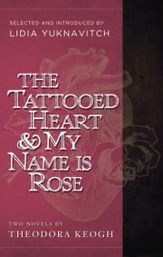 The Tattooed Heart & My Name is Rose ebook by Theodora  Keogh,Lidia Yuknavitch
