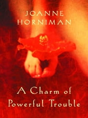 A Charm of Powerful Trouble ebook by Joanne Horniman