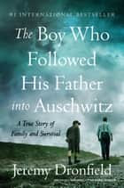 The Boy Who Followed His Father into Auschwitz - A True Story of Family and Survival ebook by Jeremy Dronfield