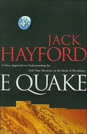 E-Quake - A New Approach to Understanding the End Times Mysteries in the Book of Revelation ebook by Jack W. Hayford,Dolores Hayford