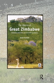 The Silence of Great Zimbabwe - Contested Landscapes and the Power of Heritage ebook by Joost Fontein